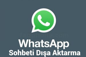 Whatsapp'ta Sohbeti Dışa Aktar ne Demek? 2
